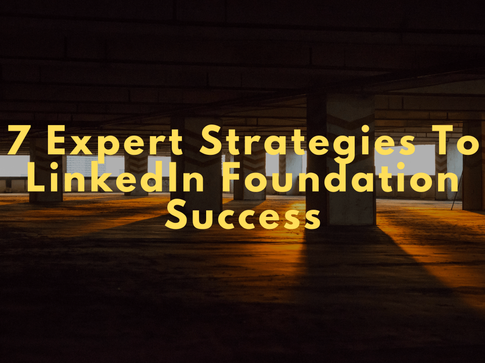 7 Expert Strategies To LinkedIn Foundation Success